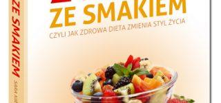 Życie ze smakiem, czyli jak zdrowa dieta zmienia styl życia